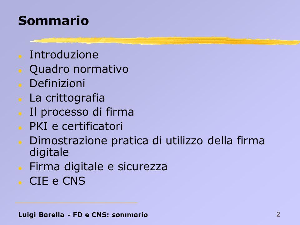 Luigi Barella - FD e CNS: definizioni 23 Certificatore Regolamento 137 / 03: l CERTIFICATORE ai sensi dell articolo 2, comma 1, lettera b), del decreto legislativo 23 gennaio 2002, n.