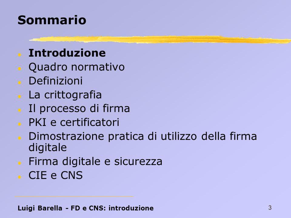 Luigi Barella - FD e CNS: normativa 14 Direttiva 99/93/CE Direttiva 99/93/CE del 13 dicembre 1999: relativa ad un quadro di riferimento comunitario per le firme elettroniche.