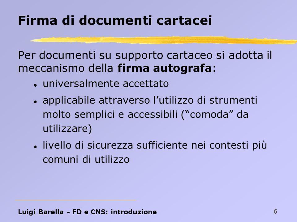 Luigi Barella - FD e CNS: crittografia 27 Crittografia La crittografia è una tecnica (un procedimento matematico) dalle origini antiche, impiegata storicamente per garantire la riservatezza delle informazioni trasmesse a distanza.