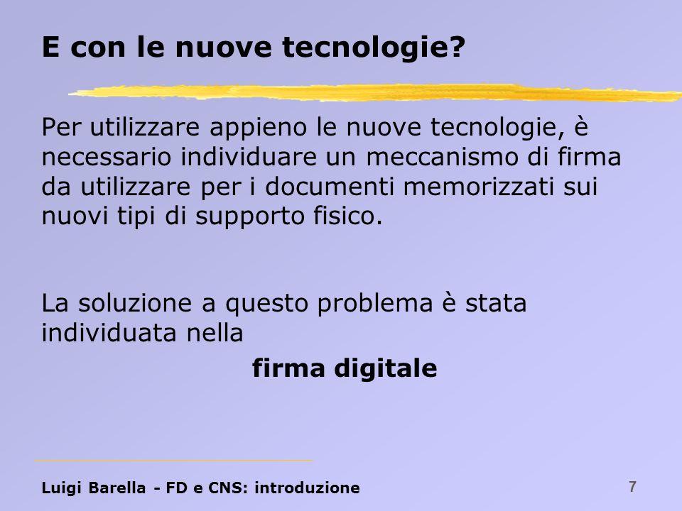 Luigi Barella - FD e CNS: CIE e CNS 78 La Carta Nazionale dei Servizi La CNS è una smart card provvista esclusivamente del microchip.