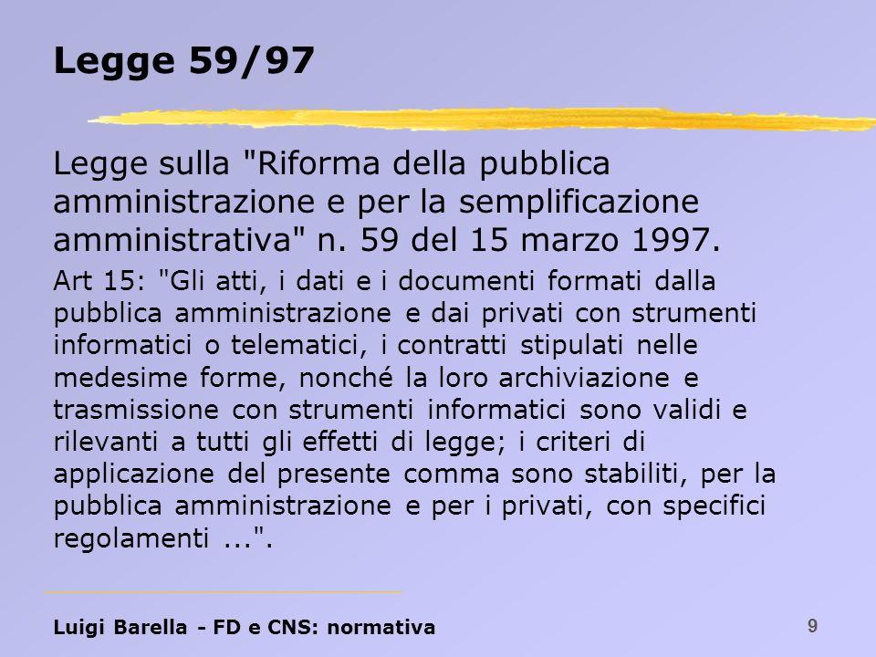 Luigi Barella - FD e CNS: PKI e certificatori 50 Autorità di Certificazione Principali attività: Riceve le richieste di certificazione Genera e sottoscrive i certificati Riceve e gestisce richieste di sospensione e revoca Mantiene aggiornata la CRL e la CSL (liste di revoca e sospensione) Mantiene aggiornata la lista dei certificati emessi Garantisce l unicità dei certificati