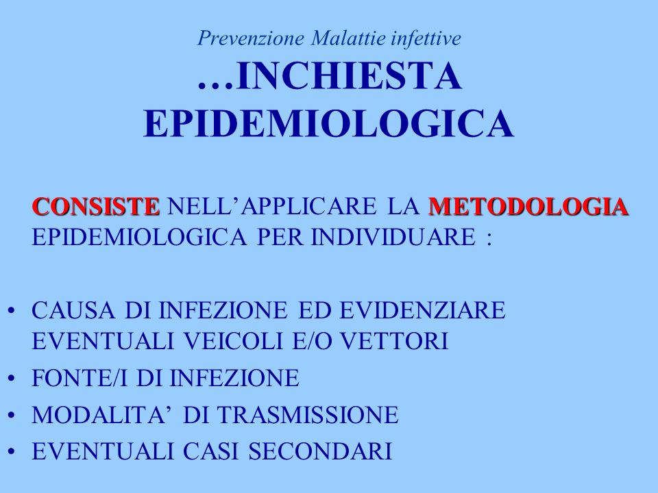 Prevenzione Malattie infettive INCHIESTA EPIDEMIOLOGICA INFERMIERA/ASVATTUATA DA INFERMIERA/ASV DATI ESSENZIALI E IMMEDIATIFORNISCE DATI ESSENZIALI E IMMEDIATI PER PRIMA APPLICAZIONE MISURE DI PROFILASSI SEGUITO DELLA NOTIFICAVIENE AVVIATA A SEGUITO DELLA NOTIFICA