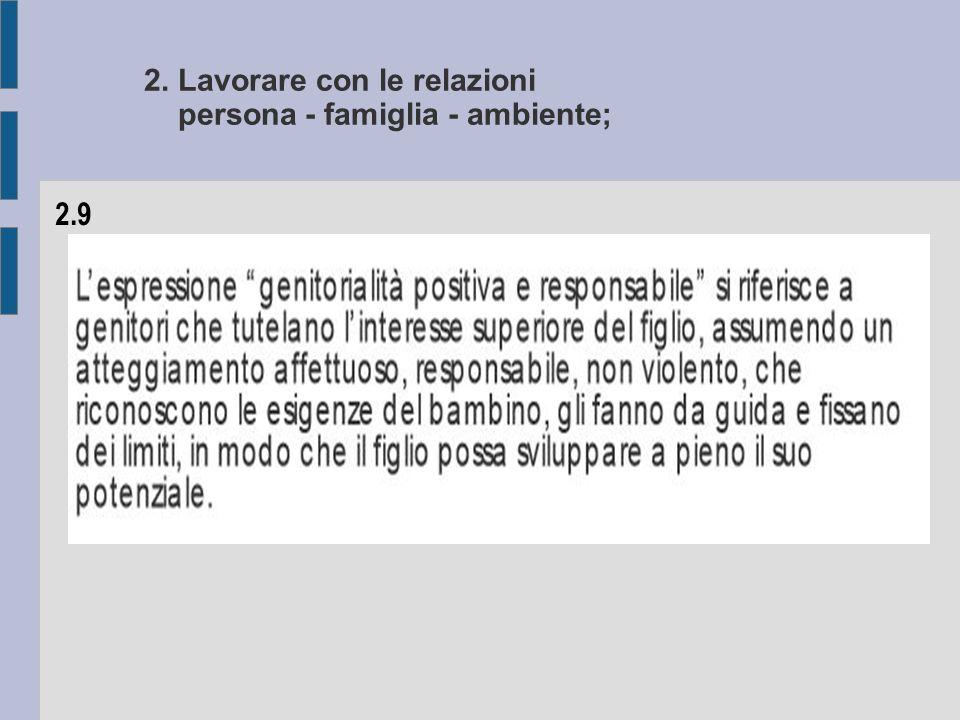 2. Lavorare con le relazioni persona - famiglia - ambiente; 2.9