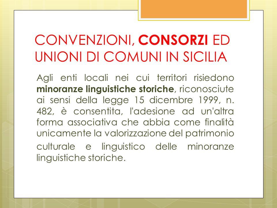 CONVENZIONI, CONSORZI ED UNIONI DI COMUNI IN SICILIA Agli enti locali nei cui territori risiedono minoranze linguistiche storiche, riconosciute ai sensi della legge 15 dicembre 1999, n.