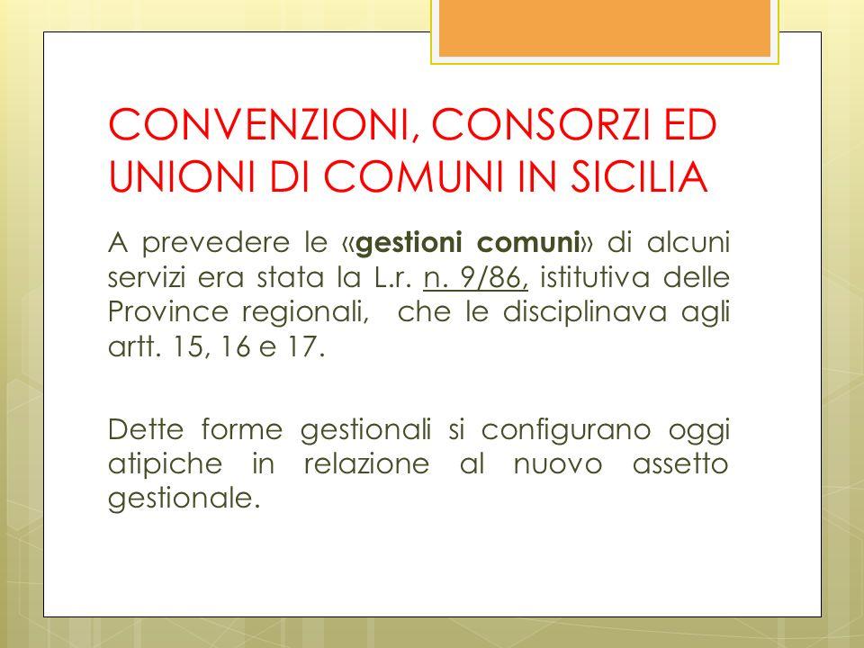 CONVENZIONI, CONSORZI ED UNIONI DI COMUNI IN SICILIA A prevedere le « gestioni comuni » di alcuni servizi era stata la L.r.