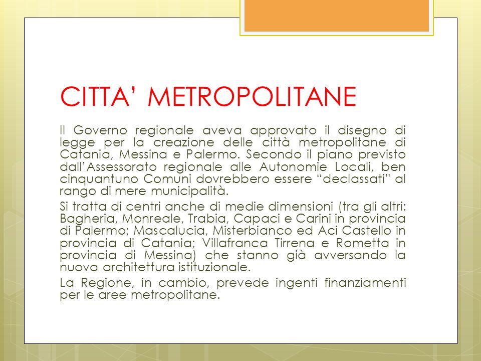 CITTA METROPOLITANE Il Governo regionale aveva approvato il disegno di legge per la creazione delle città metropolitane di Catania, Messina e Palermo.