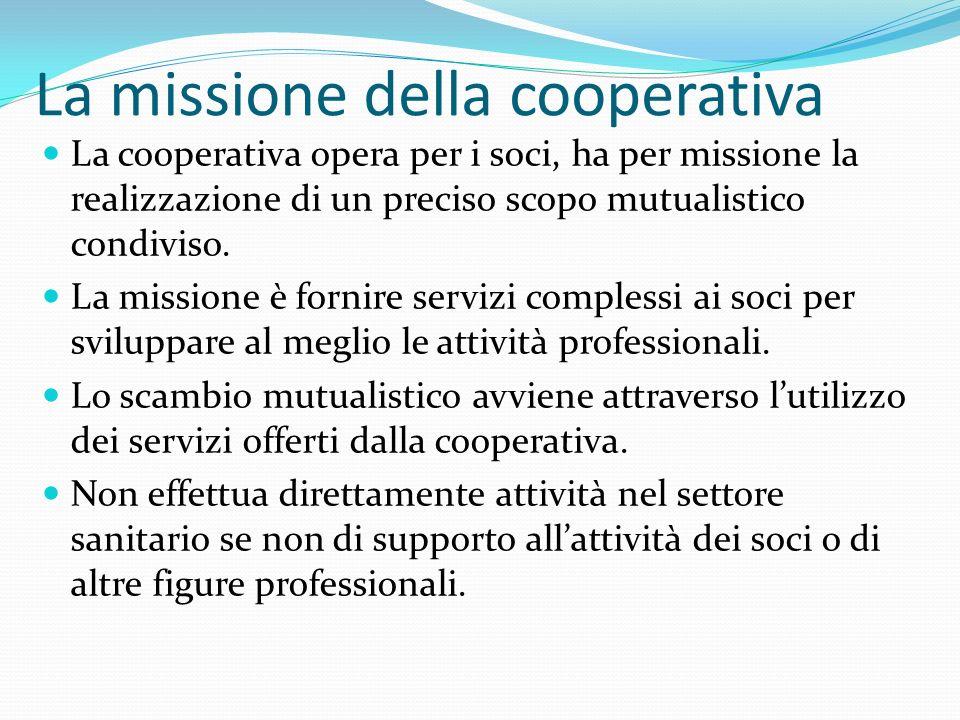 La missione della cooperativa La cooperativa opera per i soci, ha per missione la realizzazione di un preciso scopo mutualistico condiviso.