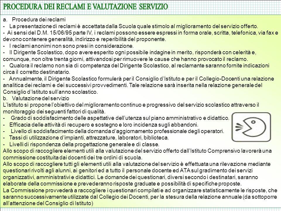 a. Procedura dei reclami - La presentazione di reclami è accettata dalla Scuola quale stimolo al miglioramento del servizio offerto. - Ai sensi del D.