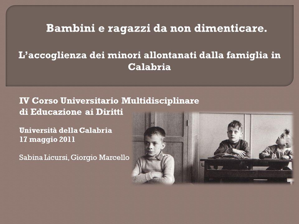 Bambini e ragazzi da non dimenticare. Laccoglienza dei minori allontanati dalla famiglia in Calabria IV Corso Universitario Multidisciplinare di Educa