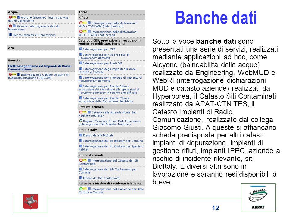 12 Banche dati Sotto la voce banche dati sono presentati una serie di servizi, realizzati mediante applicazioni ad hoc, come Alcyone (balneabilità del