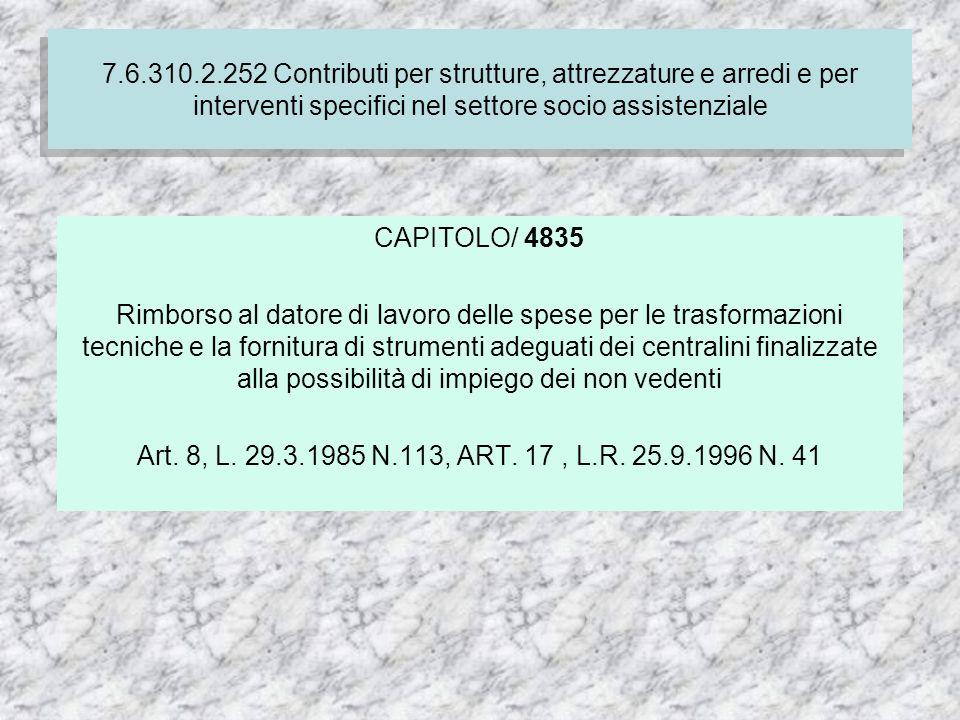 7.4.310.1.237 Finanziamento delle spese correnti per i servizi socio-assistenziali dei comuni CAPITOLO/ 4835 Rimborso al datore di lavoro delle spese per le trasformazioni tecniche e la fornitura di strumenti adeguati dei centralini finalizzate alla possibilità di impiego dei non vedenti Art.