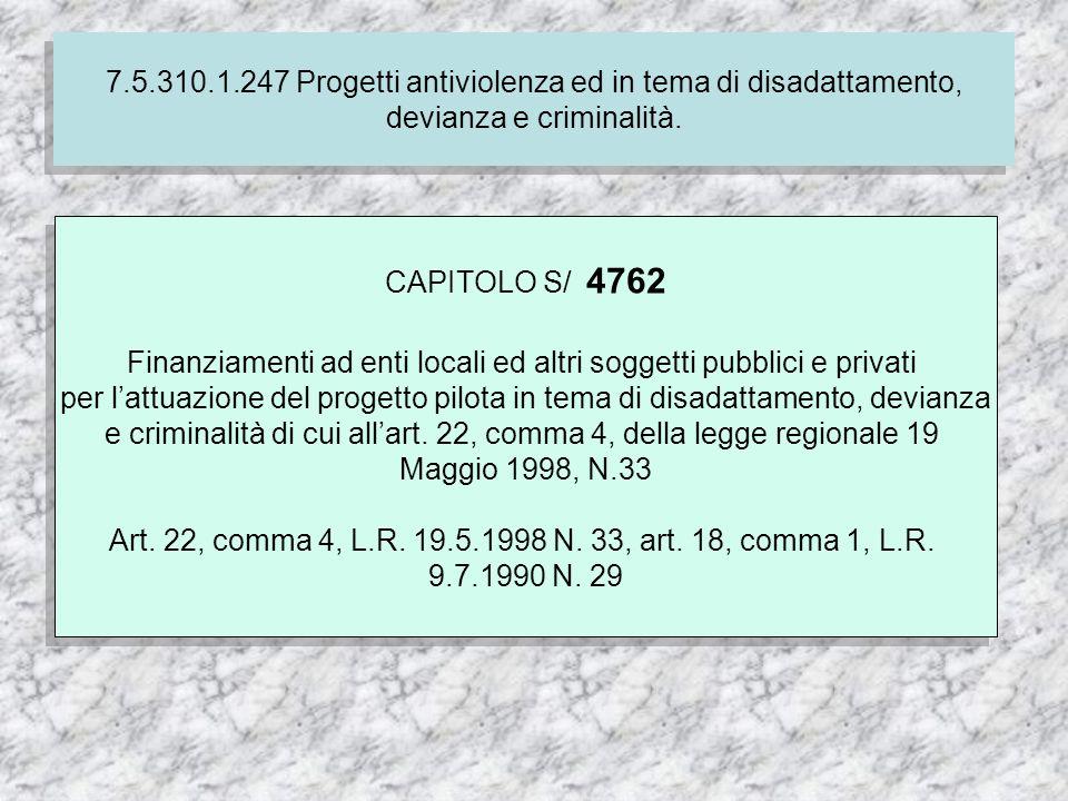 7.4.310.1.237 Finanziamento delle spese correnti per i servizi socio-assistenziali dei comuni CAPITOLO S/ 4762 Finanziamenti ad enti locali ed altri soggetti pubblici e privati per lattuazione del progetto pilota in tema di disadattamento, devianza e criminalità di cui allart.