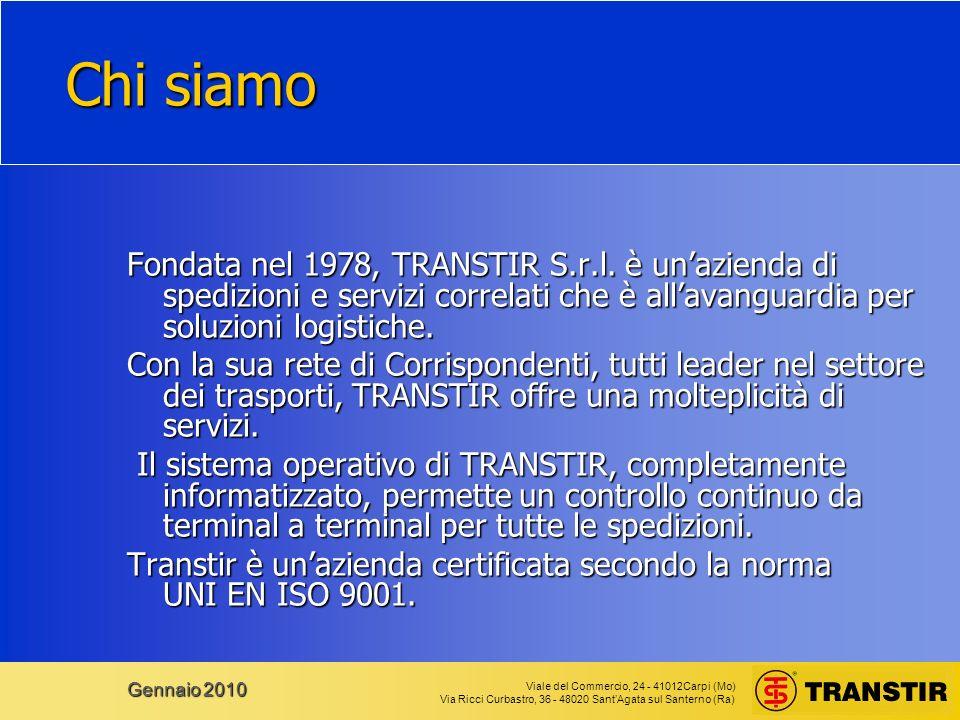 Viale del Commercio, 24 - 41012Carpi (Mo) Via Ricci Curbastro, 36 - 48020 SantAgata sul Santerno (Ra) Gennaio 2010 I Servizi dal Web Potete consultare direttamente le DEMO dei nostri servizi alla pagina Web: http://www.transtir.com/ Indice logistica