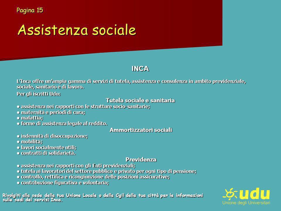 Pagina 15 Assistenza sociale INCA LInca offre unampia gamma di servizi di tutela, assistenza e consulenza in ambito previdenziale, sociale, sanitario e di lavoro.