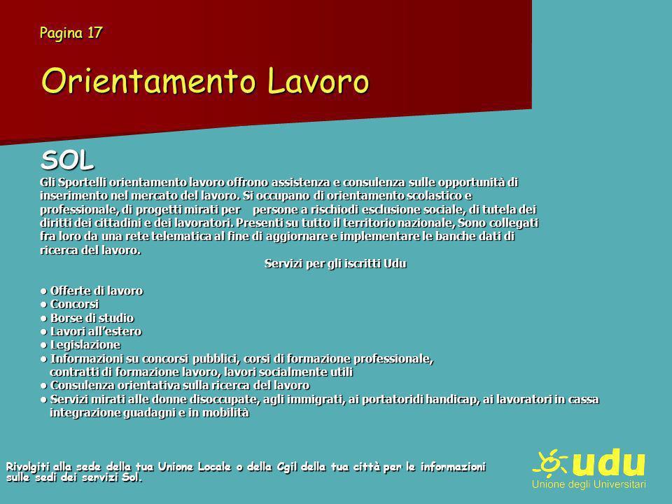 Pagina 17 Orientamento Lavoro SOL Gli Sportelli orientamento lavoro offrono assistenza e consulenza sulle opportunità di inserimento nel mercato del lavoro.
