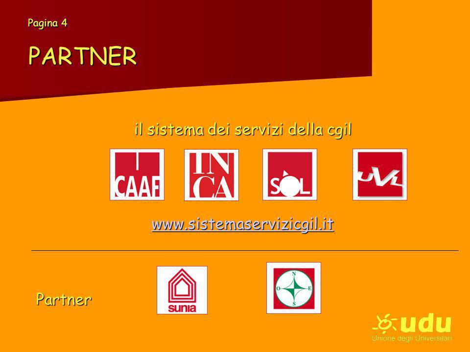 Pagina 4 PARTNER il sistema dei servizi della cgil www.sistemaservizicgil.it Partner