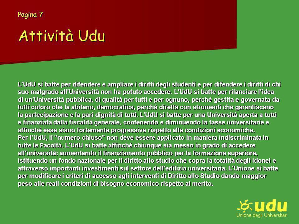 Pagina 7 Attività Udu L UdU si batte per difendere e ampliare i diritti degli studenti e per difendere i diritti di chi suo malgrado all Università non ha potuto accedere.