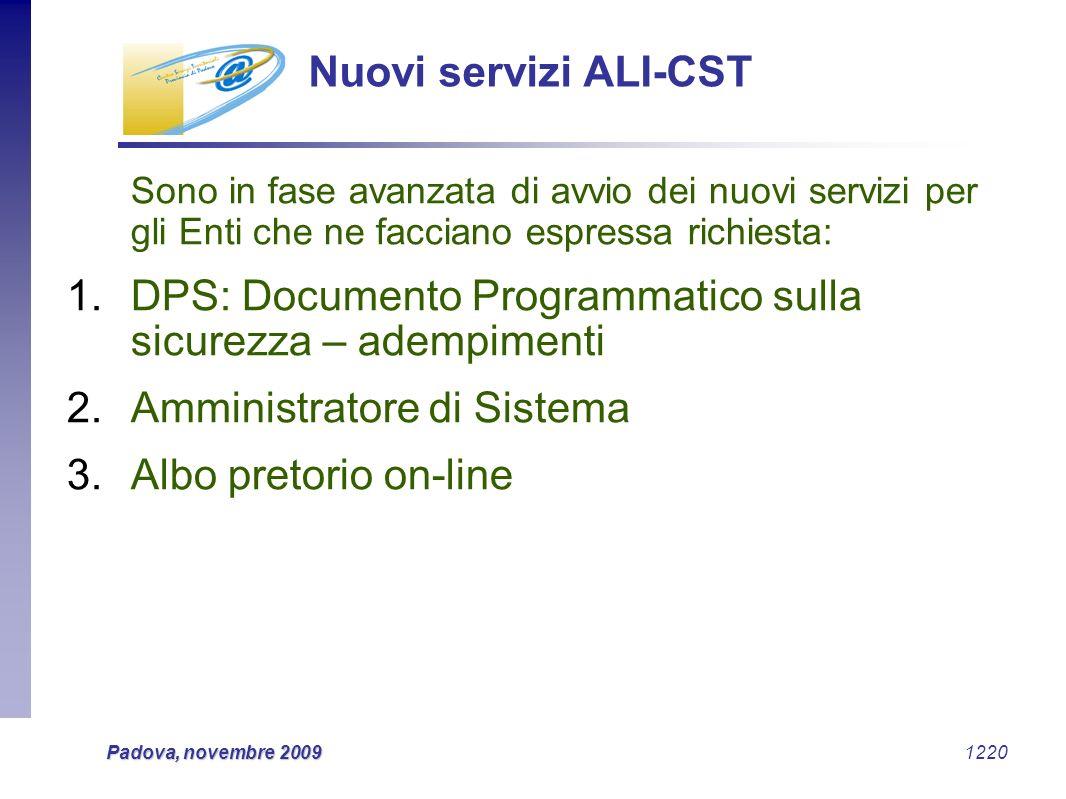 Padova, novembre 2009 1220 Nuovi servizi ALI-CST Sono in fase avanzata di avvio dei nuovi servizi per gli Enti che ne facciano espressa richiesta: 1.D
