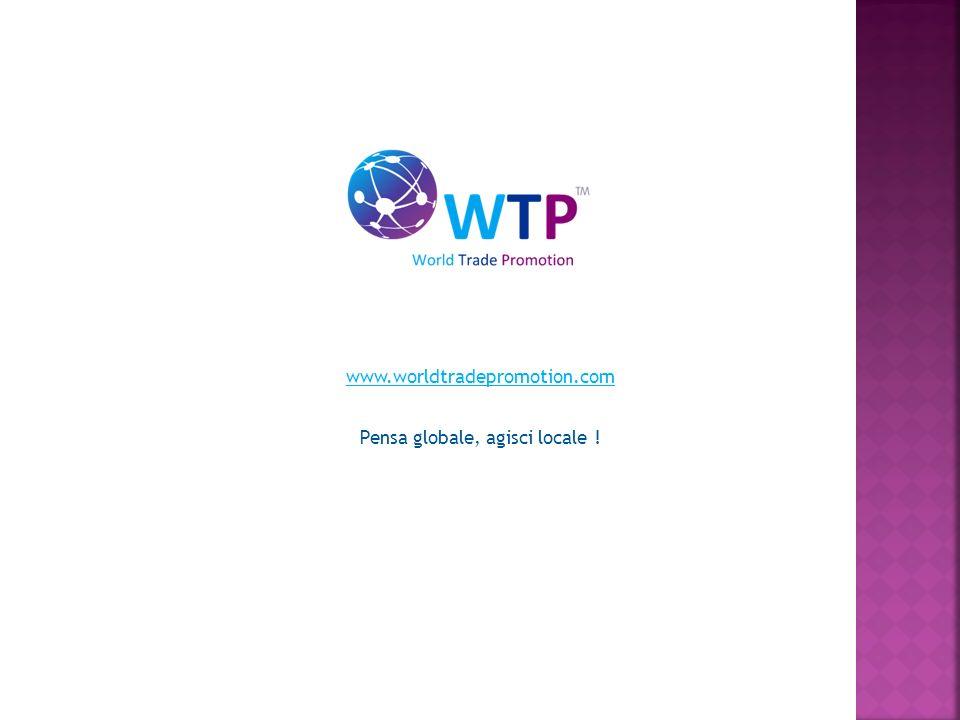 www.worldtradepromotion.com Pensa globale, agisci locale !