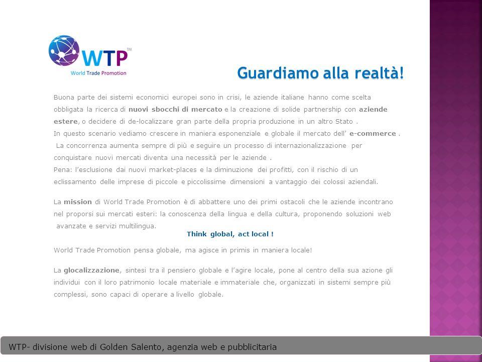 Guardiamo alla realtà Guardiamo alla realtà! eee WTP- divisione web di Golden Salento, agenzia web e pubblicitaria Buona parte dei sistemi economici e