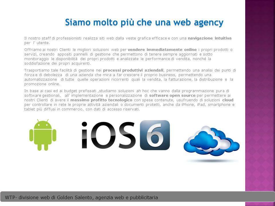 4 Siamo molto più che una web agency Il nostro staff di professionisti realizza siti web dalla veste grafica efficace e con una navigazione intuitiva