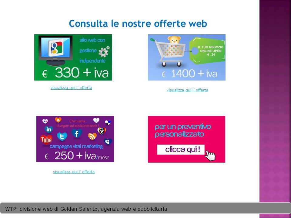 11 Consulta le nostre offerte web eee WTP- divisione web di Golden Salento, agenzia web e pubblicitaria visualizza qui l offerta