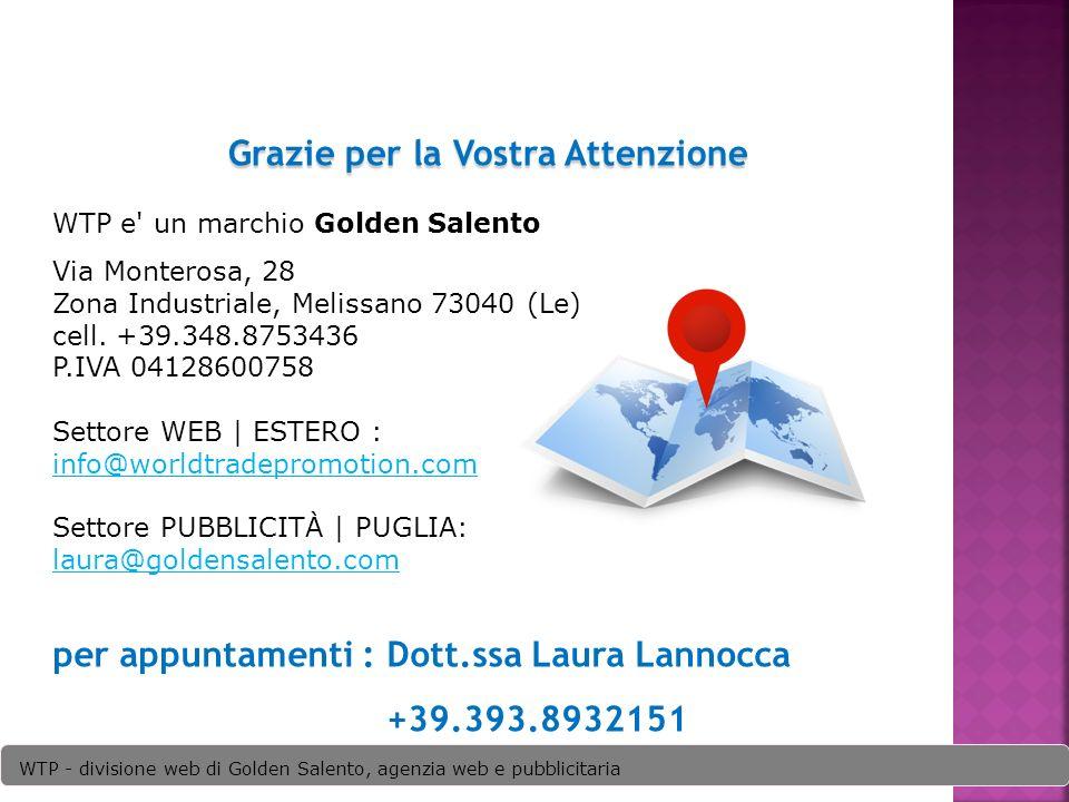 WTP e' un marchio Golden Salento Via Monterosa, 28 Zona Industriale, Melissano 73040 (Le) cell. +39.348.8753436 P.IVA 04128600758 Settore WEB | ESTERO