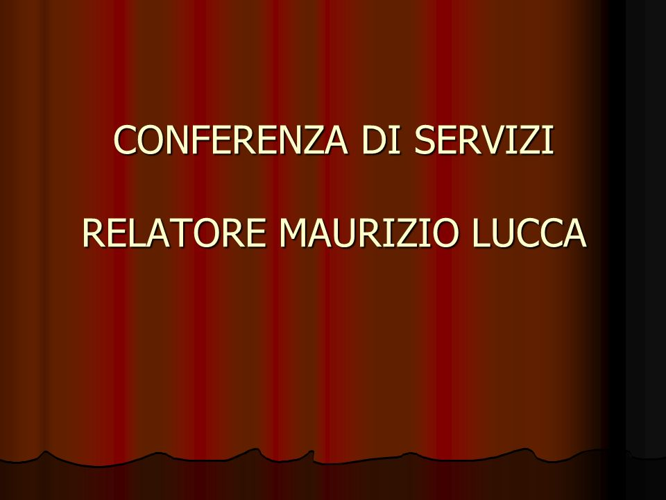 CONFERENZA DI SERVIZI RELATORE MAURIZIO LUCCA