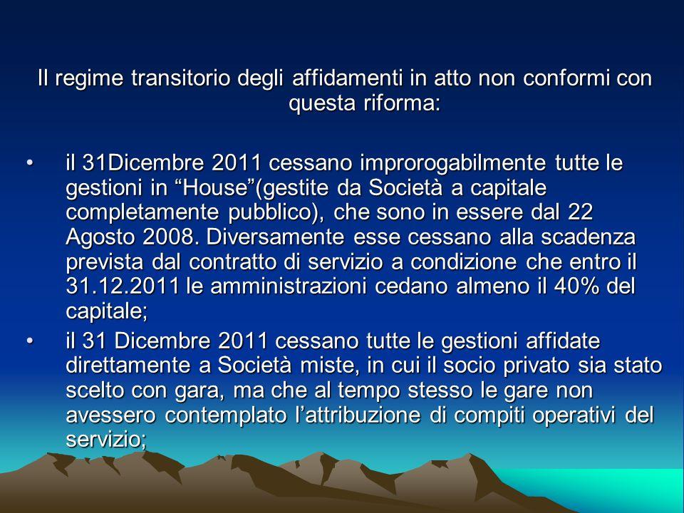Il regime transitorio degli affidamenti in atto non conformi con questa riforma: il 31Dicembre 2011 cessano improrogabilmente tutte le gestioni in Hou