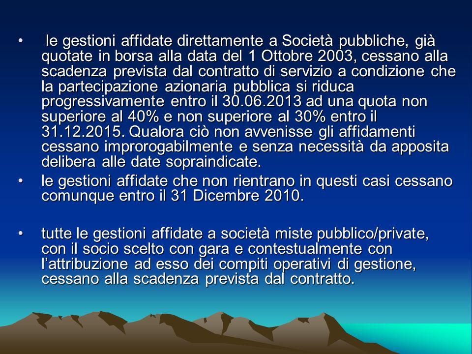 le gestioni affidate direttamente a Società pubbliche, già quotate in borsa alla data del 1 Ottobre 2003, cessano alla scadenza prevista dal contratto
