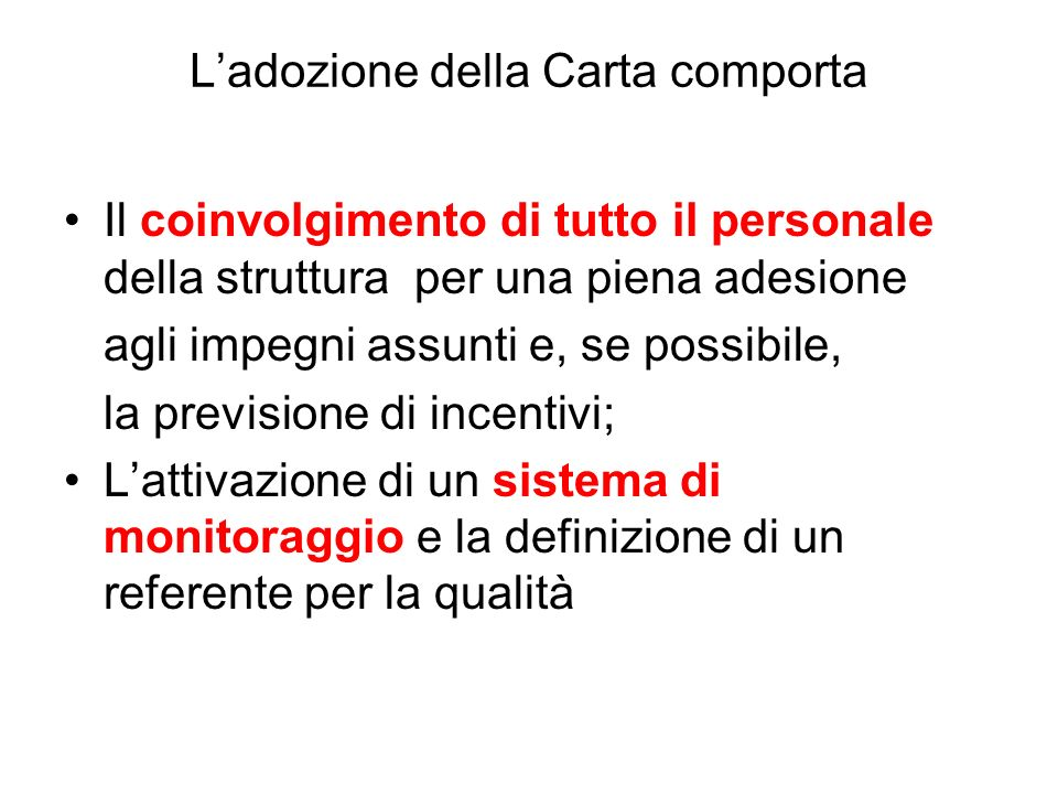 Ladozione della Carta comporta Il coinvolgimento di tutto il personale della struttura per una piena adesione agli impegni assunti e, se possibile, la previsione di incentivi; Lattivazione di un sistema di monitoraggio e la definizione di un referente per la qualità