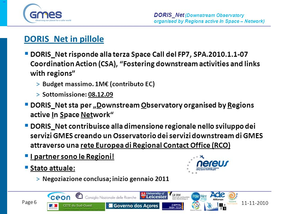 11-11-2010 Page 6 DORIS_Net (Downstream Observatory organised by Regions active In Space – Network) DORIS_Net risponde alla terza Space Call del FP7, SPA.2010.1.1-07 Coordination Action (CSA), Fostering downstream activities and links with regions >Budget massimo.