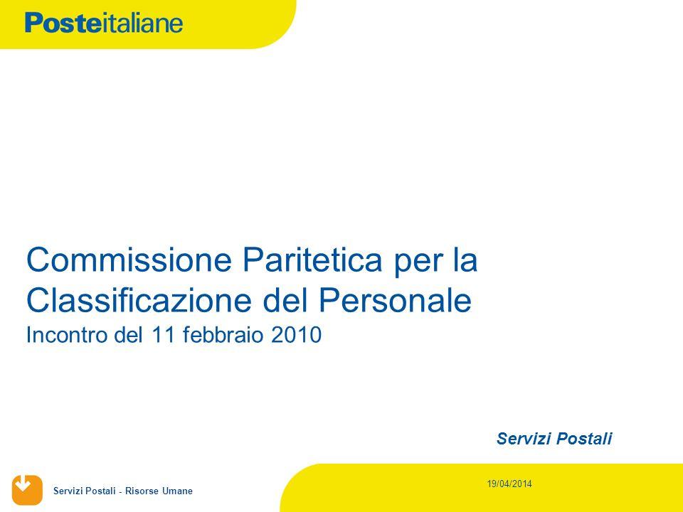 Servizi Postali - Risorse Umane 19/04/2014 Servizi Postali Commissione Paritetica per la Classificazione del Personale Incontro del 11 febbraio 2010