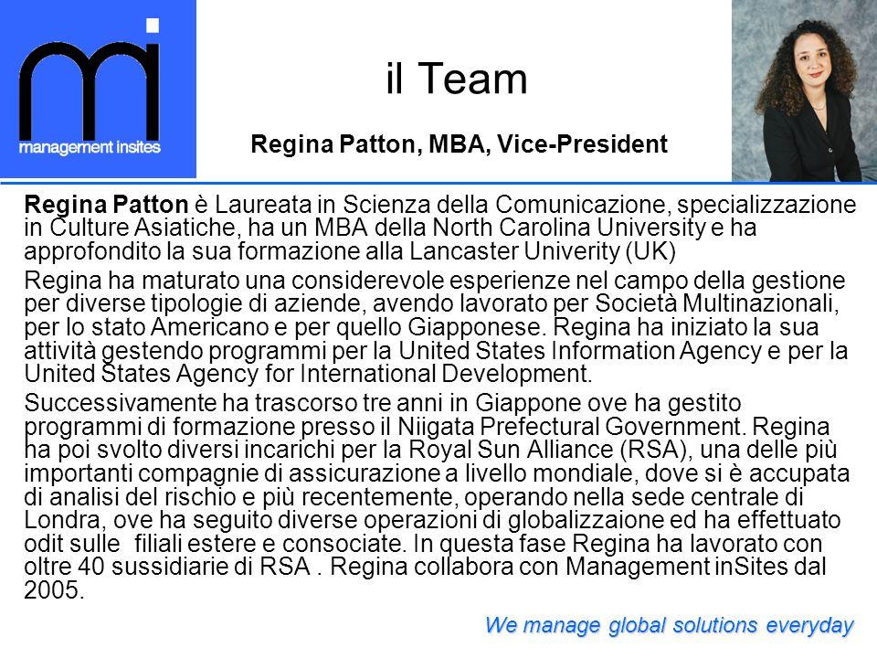 Regina Patton è Laureata in Scienza della Comunicazione, specializzazione in Culture Asiatiche, ha un MBA della North Carolina University e ha approfondito la sua formazione alla Lancaster Univerity (UK) Regina ha maturato una considerevole esperienze nel campo della gestione per diverse tipologie di aziende, avendo lavorato per Società Multinazionali, per lo stato Americano e per quello Giapponese.