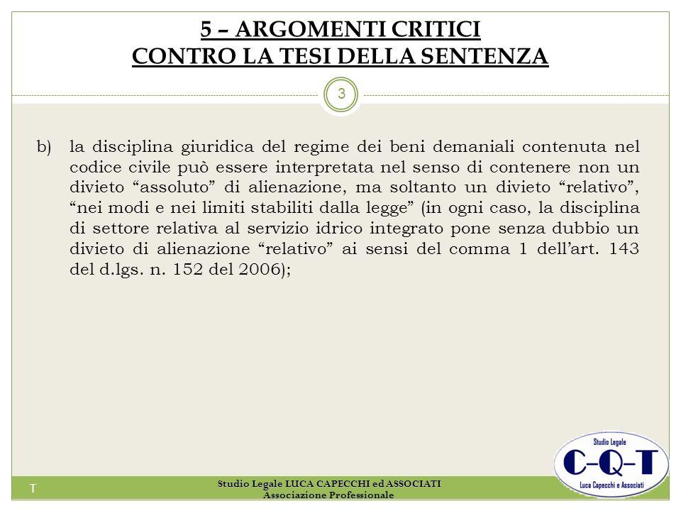 T 3 5 – ARGOMENTI CRITICI CONTRO LA TESI DELLA SENTENZA b)la disciplina giuridica del regime dei beni demaniali contenuta nel codice civile può essere