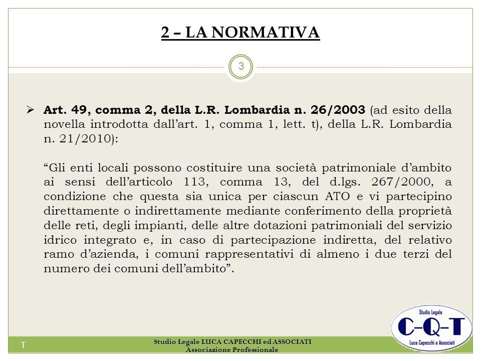 T 3 2 – LA NORMATIVA Art. 49, comma 2, della L.R. Lombardia n. 26/2003 (ad esito della novella introdotta dallart. 1, comma 1, lett. t), della L.R. Lo