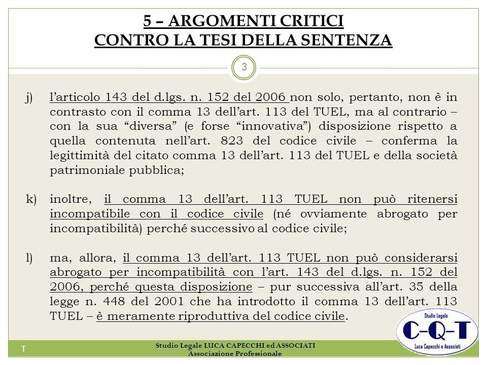 T 3 5 – ARGOMENTI CRITICI CONTRO LA TESI DELLA SENTENZA j)larticolo 143 del d.lgs. n. 152 del 2006 non solo, pertanto, non è in contrasto con il comma