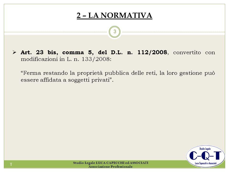 T 3 2 – LA NORMATIVA Art. 23 bis, comma 5, del D.L. n. 112/2008, convertito con modificazioni in L. n. 133/2008: Ferma restando la proprietà pubblica