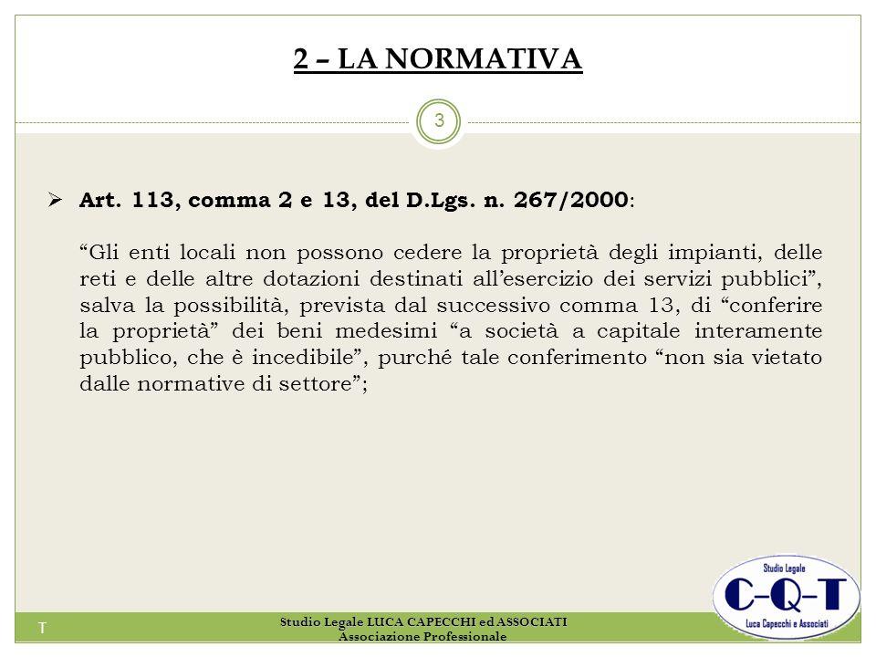 T 3 2 – LA NORMATIVA Art. 113, comma 2 e 13, del D.Lgs. n. 267/2000 : Gli enti locali non possono cedere la proprietà degli impianti, delle reti e del
