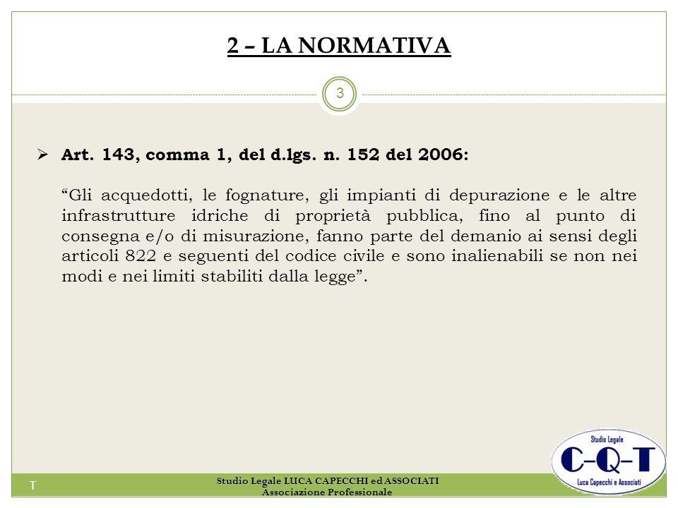 T 3 2 – LA NORMATIVA Art. 143, comma 1, del d.lgs. n. 152 del 2006: Gli acquedotti, le fognature, gli impianti di depurazione e le altre infrastruttur