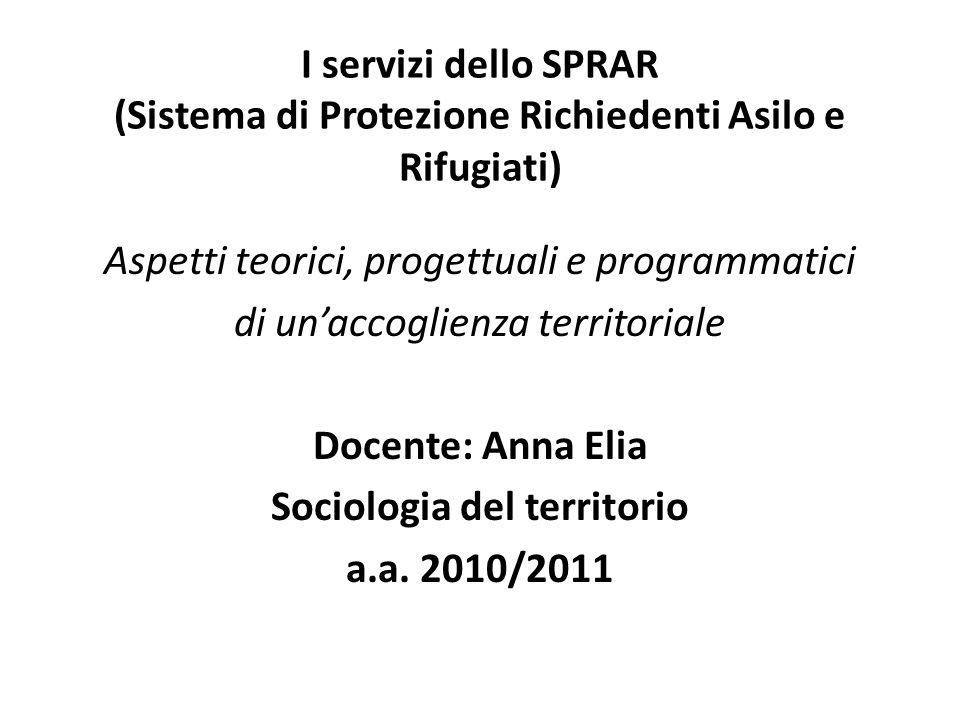 I servizi dello SPRAR (Sistema di Protezione Richiedenti Asilo e Rifugiati) Aspetti teorici, progettuali e programmatici di unaccoglienza territoriale