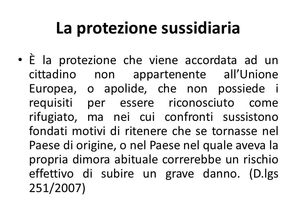 La protezione sussidiaria È la protezione che viene accordata ad un cittadino non appartenente allUnione Europea, o apolide, che non possiede i requis