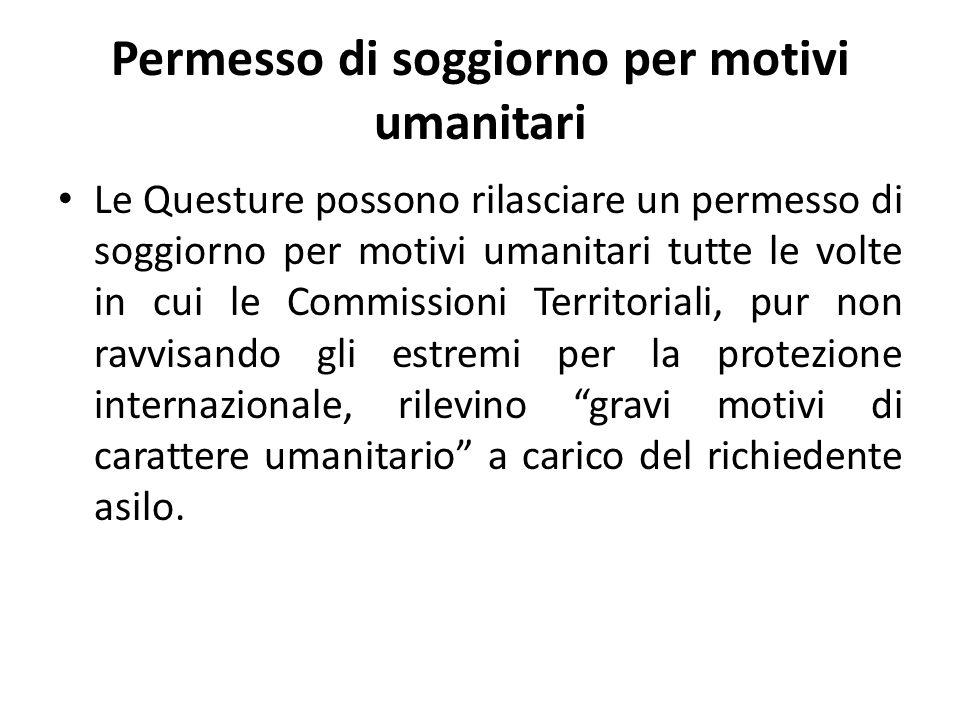 Permesso di soggiorno per motivi umanitari Le Questure possono rilasciare un permesso di soggiorno per motivi umanitari tutte le volte in cui le Commi