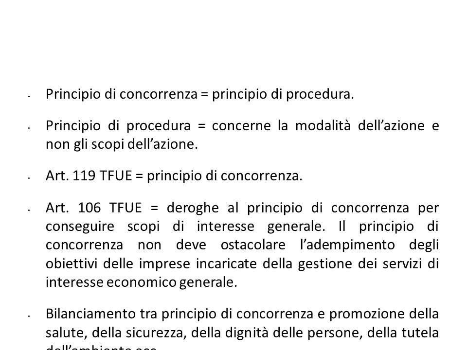 Principio di concorrenza = principio di procedura. Principio di procedura = concerne la modalità dellazione e non gli scopi dellazione. Art. 119 TFUE