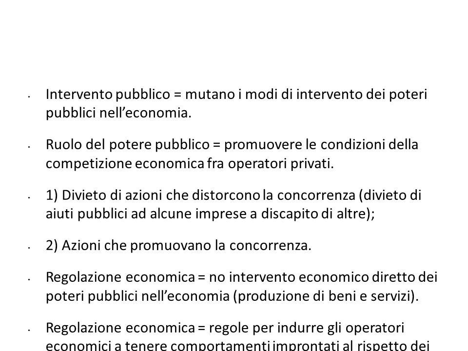 Intervento pubblico = mutano i modi di intervento dei poteri pubblici nelleconomia. Ruolo del potere pubblico = promuovere le condizioni della competi