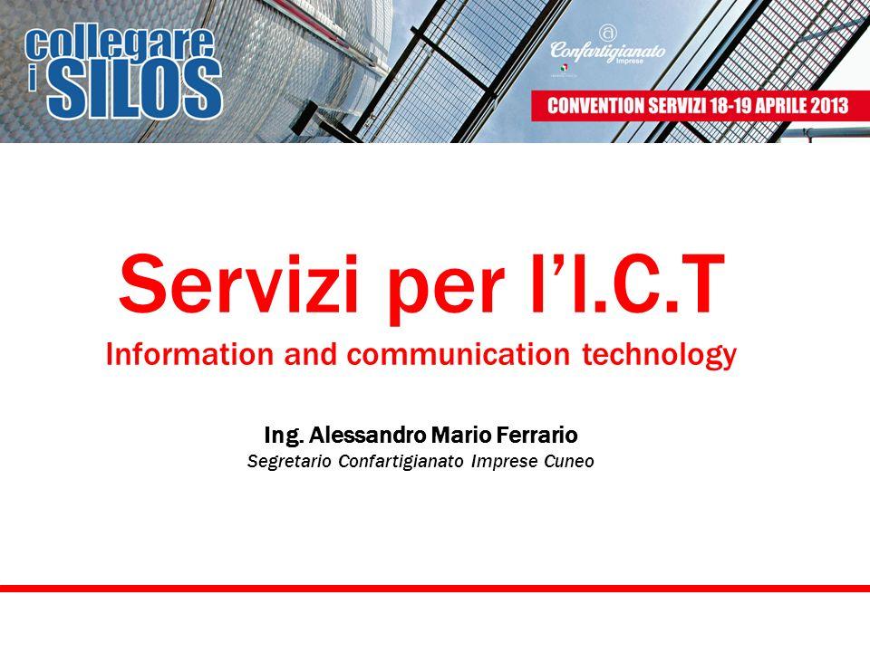 Servizi per ll.C.T Information and communication technology Ing. Alessandro Mario Ferrario Segretario Confartigianato Imprese Cuneo