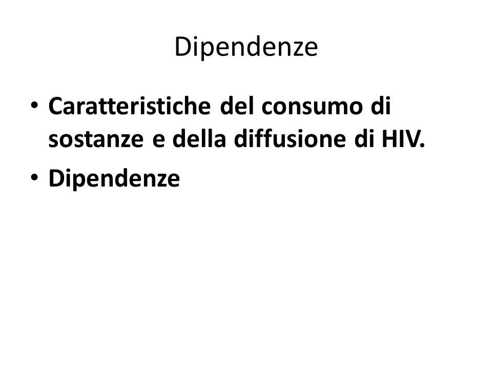 Dipendenze Caratteristiche del consumo di sostanze e della diffusione di HIV. Dipendenze