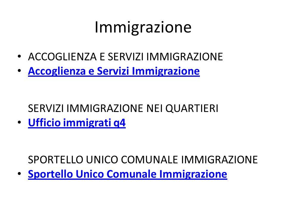 Immigrazione ACCOGLIENZA E SERVIZI IMMIGRAZIONE Accoglienza e Servizi Immigrazione SERVIZI IMMIGRAZIONE NEI QUARTIERI Ufficio immigrati q4 SPORTELLO UNICO COMUNALE IMMIGRAZIONE Sportello Unico Comunale Immigrazione