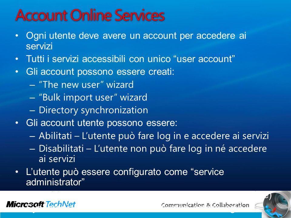 15 Communication & Collaboration Account Online Services Ogni utente deve avere un account per accedere ai servizi Tutti i servizi accessibili con uni