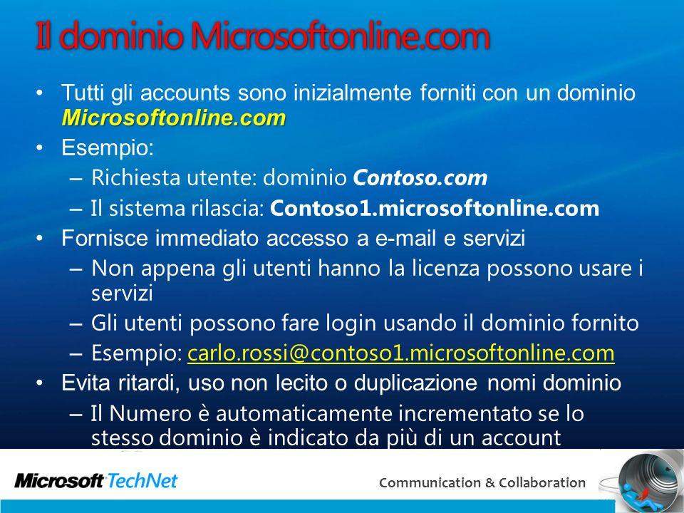 16 Communication & Collaboration Il dominio Microsoftonline.com Microsoftonline.comTutti gli accounts sono inizialmente forniti con un dominio Microso